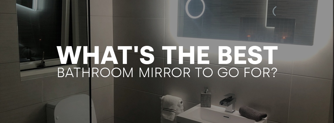 Best Bathroom Mirror To Go For Baths, Do You Have To A Special Mirror For Bathroom